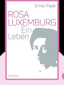 Rosa Luxemburg: Ein Leben von Ernst Piper