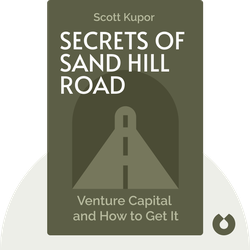 Secrets of Sand Hill Road: Venture Capital and How to Get It by Scott Kupor