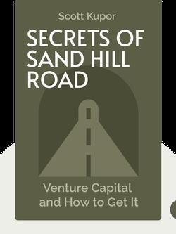 Secrets of Sand Hill Road: Venture Capital and How to Get It von Scott Kupor