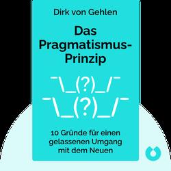 Das Pragmatismus-Prinzip: 10 Gründe für einen gelassenen Umgang mit dem Neuen von Dirk von Gehlen