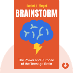 Brainstorm: The Power and Purpose of the Teenage Brain by Daniel J. Siegel