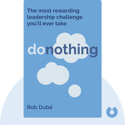 donothing: The most rewarding leadership challenge you'll ever take von Rob Dubé