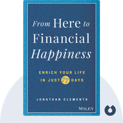 From Here to Financial Happiness: Enrich Your Life in Just 77 Days von Jonathan Clements