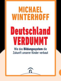 Deutschland verdummt: Wie das Bildungssystem die Zukunft unserer Kinder verbaut by Michael Winterhoff