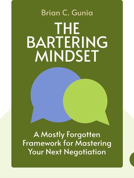 The Bartering Mindset: A Mostly Forgotten Framework for Mastering Your Next Negotiation by Brian C. Gunia