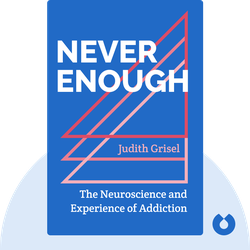 Never Enough: The Neuroscience and Experience of Addiction von Judith Grisel