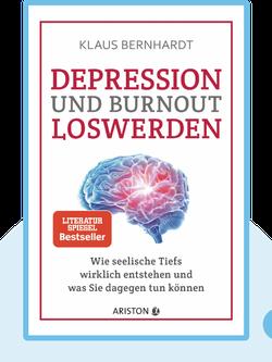 Depression und Burnout loswerden: Wie seelische Tiefs wirklich entstehen und was Sie dagegen tun können by Klaus Bernhardt