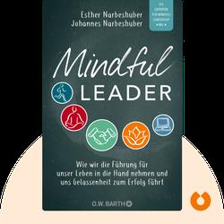 Mindful Leader: Wie wir die Führung für unser Leben in die Hand nehmen und uns Gelassenheit zum Erfolg führt von Esther Narbeshuber & Johannes Narbeshuber