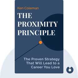 The Proximity Principle: The Proven Strategy That Will Lead to a Career You Love von Ken Coleman
