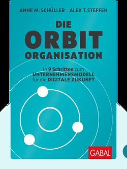 Die Orbit-Organisation: In 9 Schritten zum Unternehmensmodell für die digitale Zukunft  by Anne M. Schüller & Alex T. Steffen