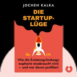 Die StartUp-Lüge: Wie die Existenzgründungseuphorie missbraucht wird – und wer davon profitiert by Jochen Kalka