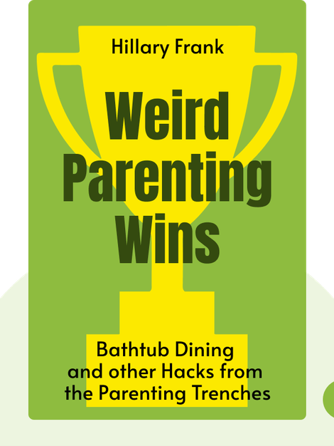 Weird Parenting Wins: Bathtub Dining, Family Screams, and Other Hacks from the Parenting Trenches von Hillary Frank
