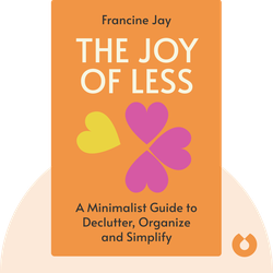 The Joy of Less: A Minimalist Guide to Declutter, Organize and Simplify von Francine Jay
