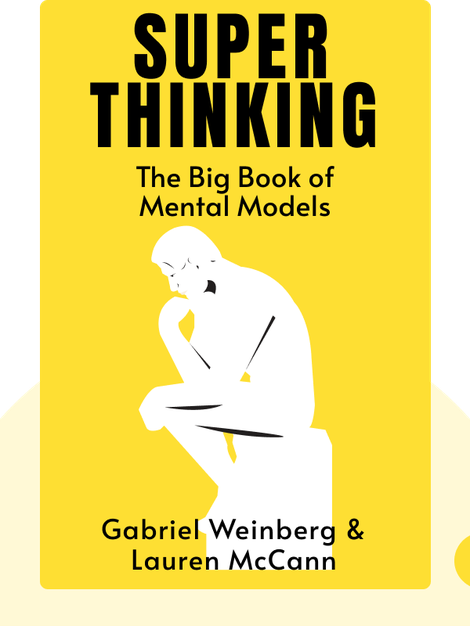 Super Thinking: The Big Book of Mental Models by Gabriel Weinberg with Lauren McCann