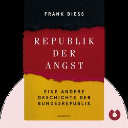 Republik der Angst: Eine andere Geschichte der Bundesrepublik von Frank Biess