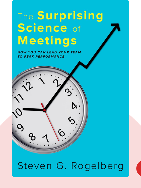 The Surprising Science of Meetings: How You Can Lead Your Team to Peak Performance von Steven G. Rogelberg