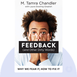 Feedback (and Other Dirty Words): Why We Fear It, How to Fix It von M. Tamra Chandler and Laura Dowling Grealish