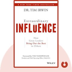 Extraordinary Influence: How Great Leaders Bring Out the Best in Others by Tim Irwin