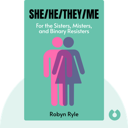 She/He/They/Me: For the Sisters, Misters, and Binary Resisters by Robyn Ryle