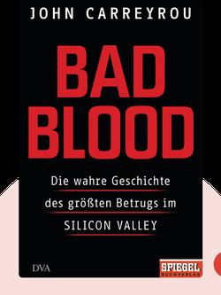 Bad Blood: Die wahre Geschichte des größten Betrugs im Silicon Valley von John Carreyrou