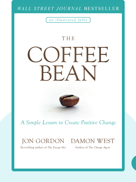The Coffee Bean: A Simple Lesson to Create Positive Change by Jon Gordon, Damon West