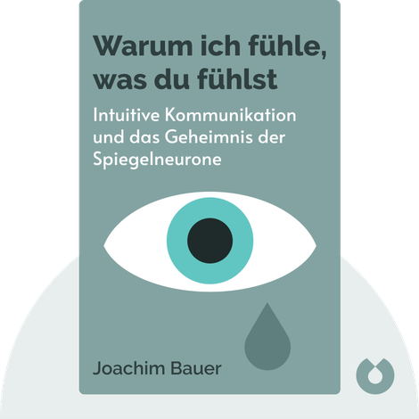 Warum ich fühle, was du fühlst by Joachim Bauer