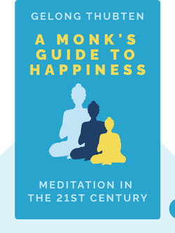 A Monk's Guide to Happiness: Meditation in the 21st Century by Gelong Thubten