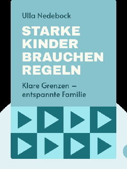 Starke Kinder brauchen Regeln: Klare Grenzen – entspannte Familie. Mit kleinen Veränderungen viel bewirken. by Ulla Nedebock