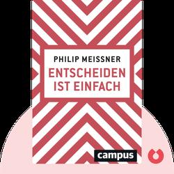 Entscheiden ist einfach: Wenn man weiß, wie es geht by Philip Meissner