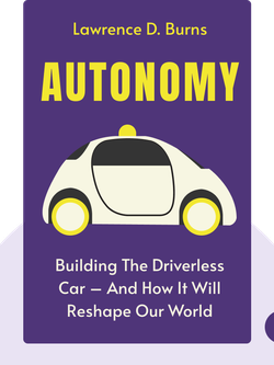 Autonomy: The Quest to Build the Driverless Car – And How It Will Reshape Our World by Lawrence D. Burns