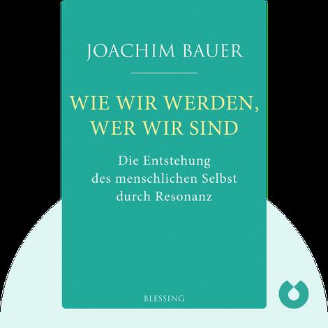 Wie wir werden, wer wir sind von Joachim Bauer