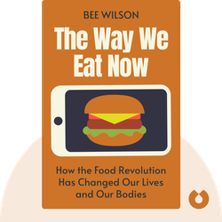 The Way We Eat Now: How the Food Revolution Has Transformed Our Lives, Our Bodies, and Our World by Bee Wilson