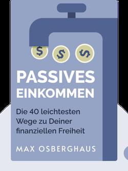 Passives Einkommen: Die 40 leichtesten Wege zu Deiner finanziellen Freiheit by Max Osberghaus