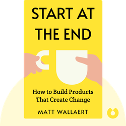 Start at the End: How to Build Products That Create Change von Matt Wallaert