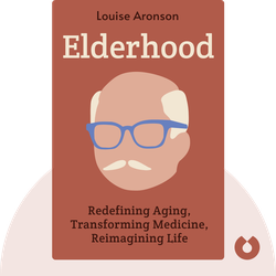 Elderhood: Redefining Aging, Transforming Medicine, Reimagining Life von Louise Aronson