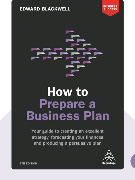 How to Prepare a Business Plan: Your Guide to Creating an Excellent Strategy, Forecasting Your Finances and Producing a Persuasive Plan von Edward Blackwell