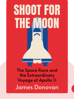 Shoot for the Moon: The Space Race and the Extraordinary Voyage of Apollo 11 von James Donovan