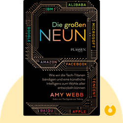 Die großen Neun: Wie wir die Tech-Titanen bändigen und eine künstliche Intelligenz zum Wohle aller entwickeln können von Amy Webb