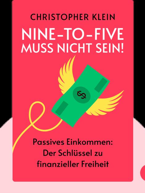 Nine-to-five muss nicht sein!: Eine unfehlbare Anleitung zu finanzieller Freiheit und sicherem Vermögensaufbau durch passives Einkommen von Christopher Klein