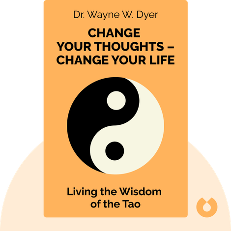 Change Your Thoughts – Change Your Life by Dr. Wayne W. Dyer