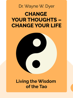 Change Your Thoughts – Change Your Life: Living the Wisdom of the Tao von Dr. Wayne W. Dyer