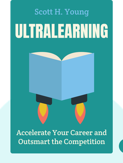 Ultralearning: Accelerate Your Career, Master Hard Tasks and Outsmart the Competition by Scott H. Young