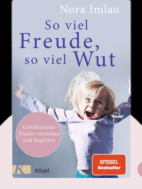 So viel Freude, so viel Wut: Gefühlsstarke Kinder verstehen und begleiten by Nora Imlau