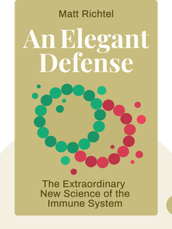 An Elegant Defense: The Extraordinary New Science of the Immune System: A Tale in Four Lives von Matt Richtel