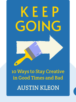 Keep Going: 10 Ways to Stay Creative in Good Times and Bad von Austin Kleon