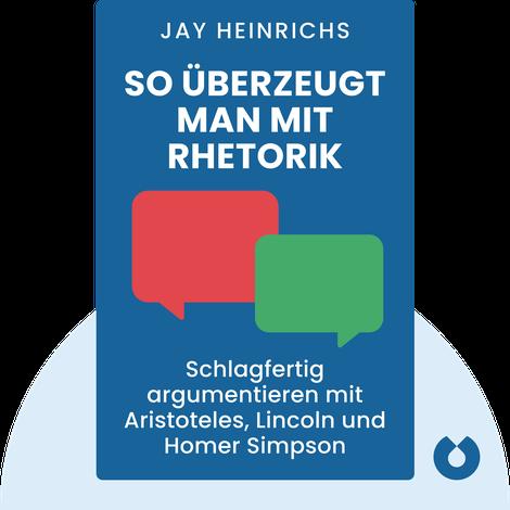 So überzeugt man mit Rhetorik by Jay Heinrichs