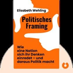 Politisches Framing: Wie eine Nation sich ihr Denken einredet – und daraus Politik macht by Elisabeth Wehling