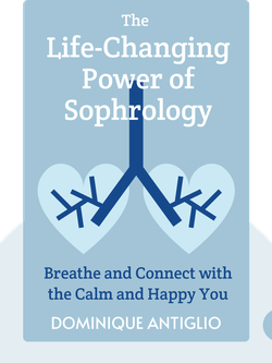 The Life-Changing Power of Sophrology: Breathe and Connect with the Calm and Happy You by Dominique Antiglio