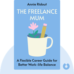The Freelance Mum: A Flexible Career Guide for Better Work-life Balance by Annie Ridout