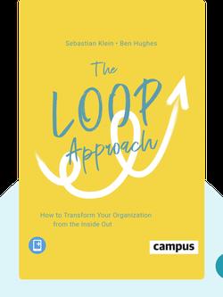Der Loop-Approach: Wie Du Deine Organisation von innen heraus transformierst by Sebastian Klein & Ben Hughes